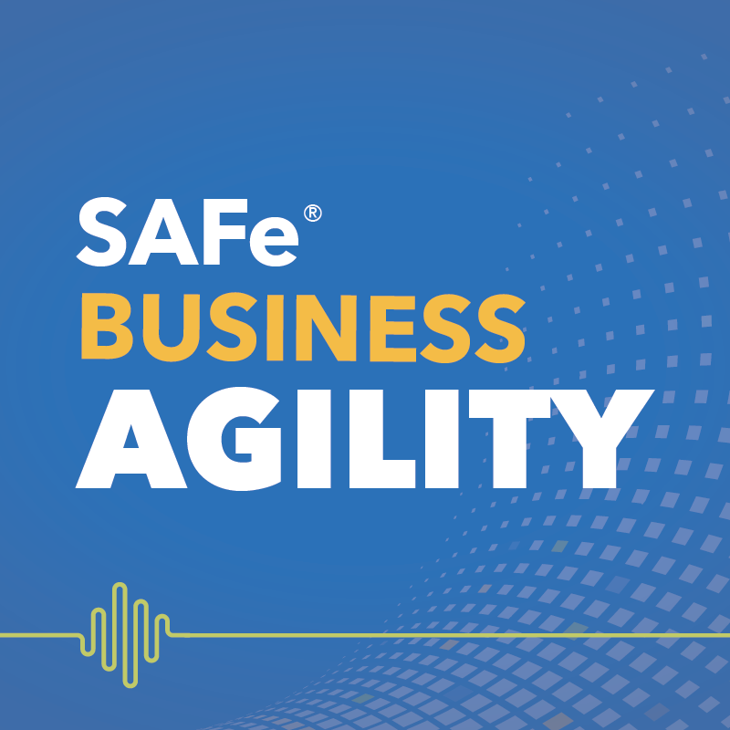 SAFe Business Agility Podcast