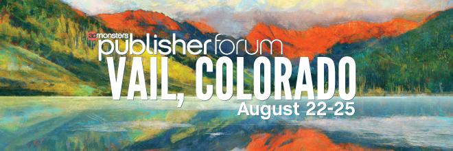 Publisher Forum Vail, Colorado Aug. 22-25 2021