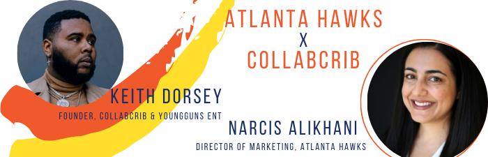 Atlanta Hawks x Collab Crib with Keith Dorsey, Founder of Collab Crib and Youngguns Ent and Narcis Alikhani, Director of Marketing for the Atlanta Hawks